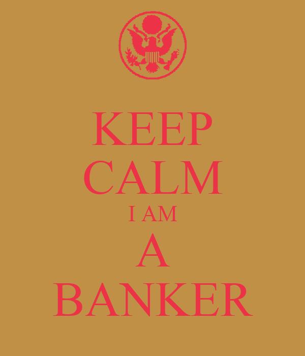KEEP CALM I AM A BANKER