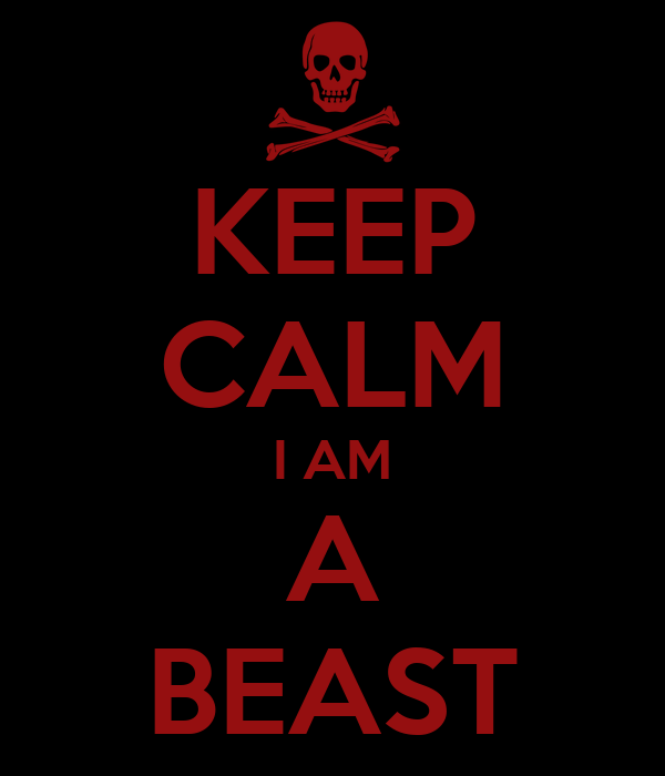 KEEP CALM I AM A BEAST