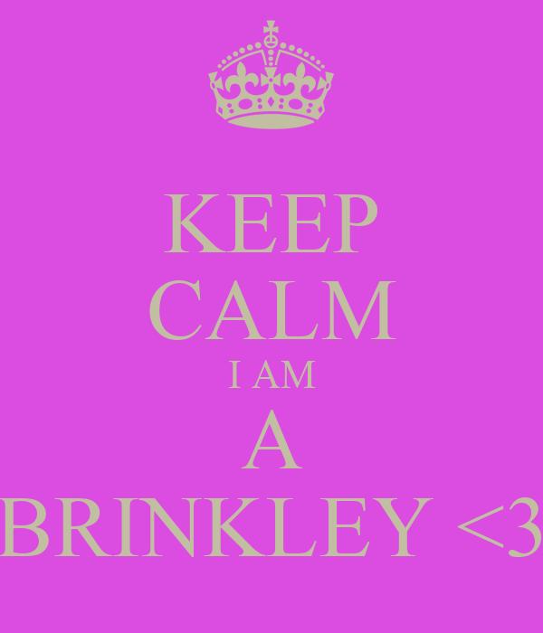 KEEP CALM I AM A BRINKLEY <3