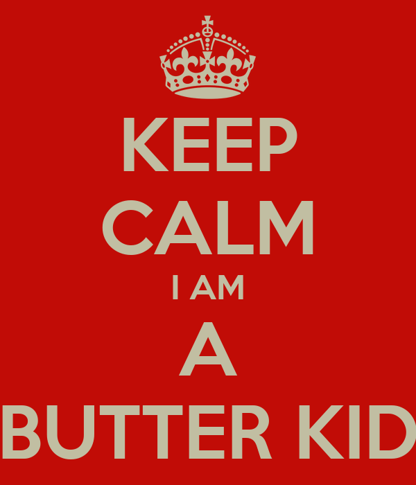 KEEP CALM I AM A BUTTER KID