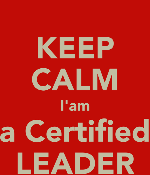 KEEP CALM I'am a Certified LEADER