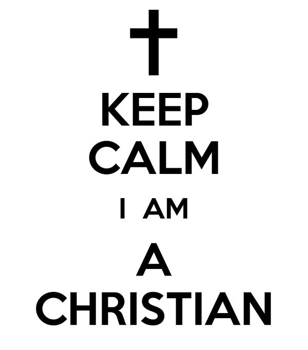 KEEP CALM I  AM A CHRISTIAN