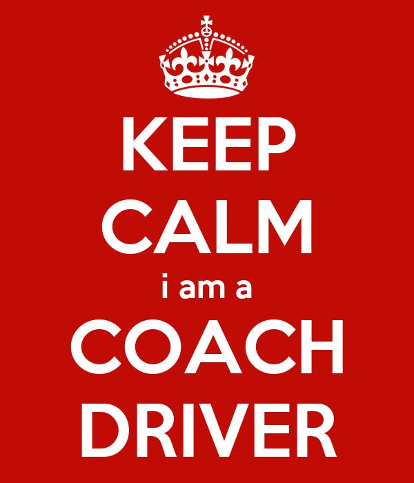 KEEP CALM i am a COACH DRIVER