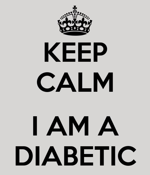 KEEP CALM  I AM A DIABETIC