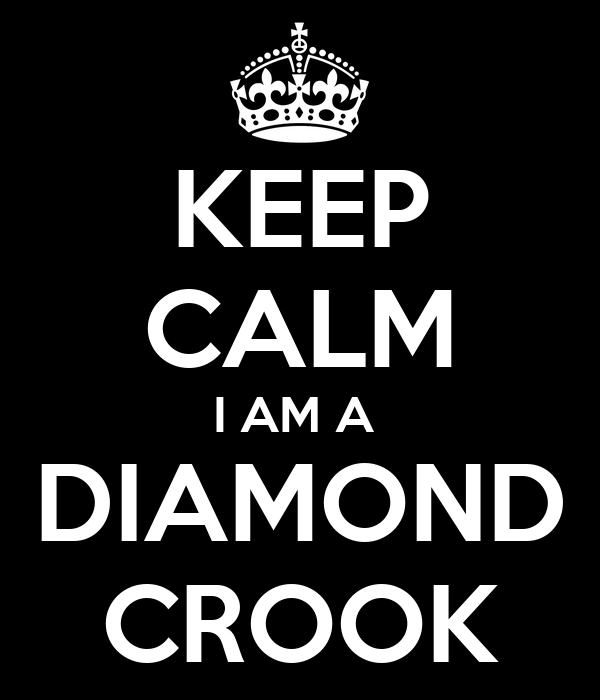 KEEP CALM I AM A  DIAMOND CROOK