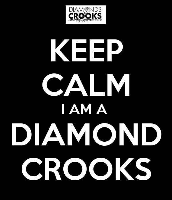 KEEP CALM I AM A  DIAMOND CROOKS
