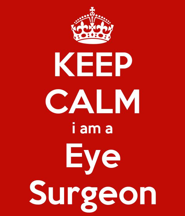 KEEP CALM i am a Eye Surgeon