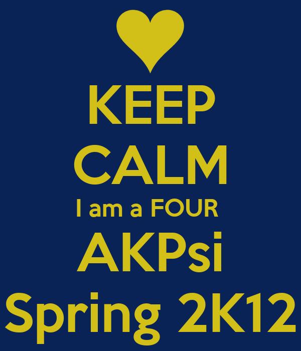 KEEP CALM I am a FOUR  AKPsi Spring 2K12