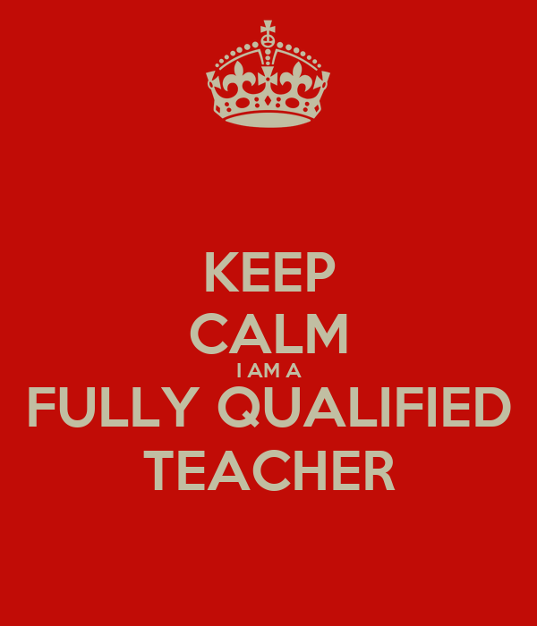 KEEP CALM I AM A FULLY QUALIFIED TEACHER