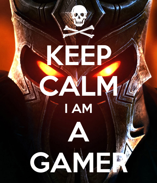KEEP CALM I AM A GAMER