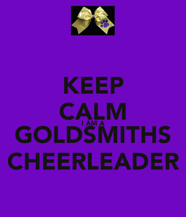 KEEP CALM I AM A GOLDSMITHS CHEERLEADER