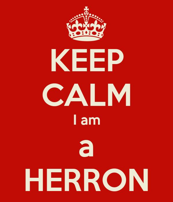 KEEP CALM I am a HERRON