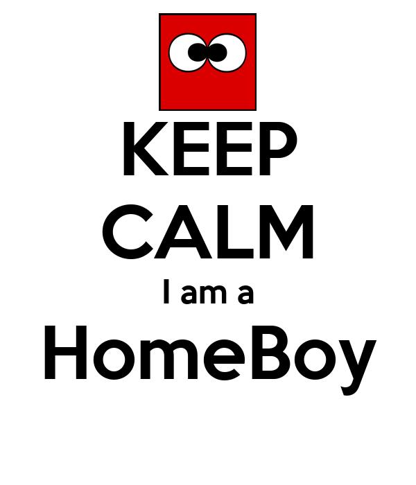 KEEP CALM I am a HomeBoy