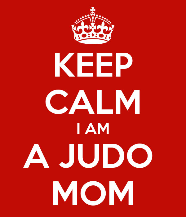 KEEP CALM I AM A JUDO  MOM