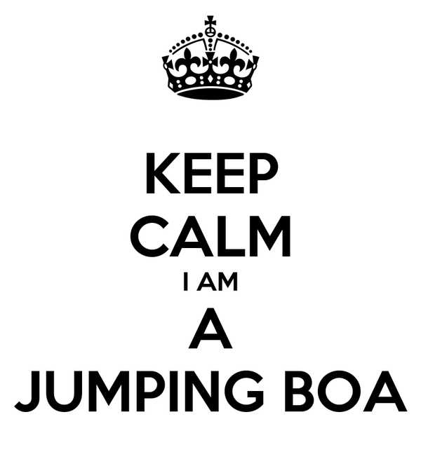 KEEP CALM I AM A JUMPING BOA