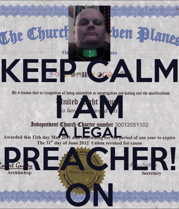KEEP CALM I AM A LEGAL PREACHER! ON