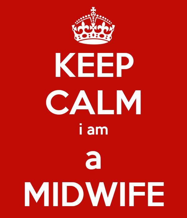 KEEP CALM i am a MIDWIFE