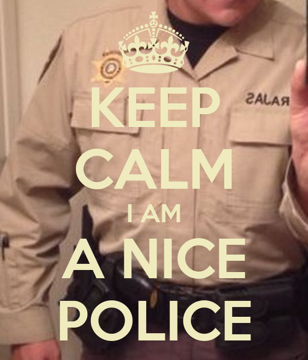 KEEP CALM I AM A NICE POLICE