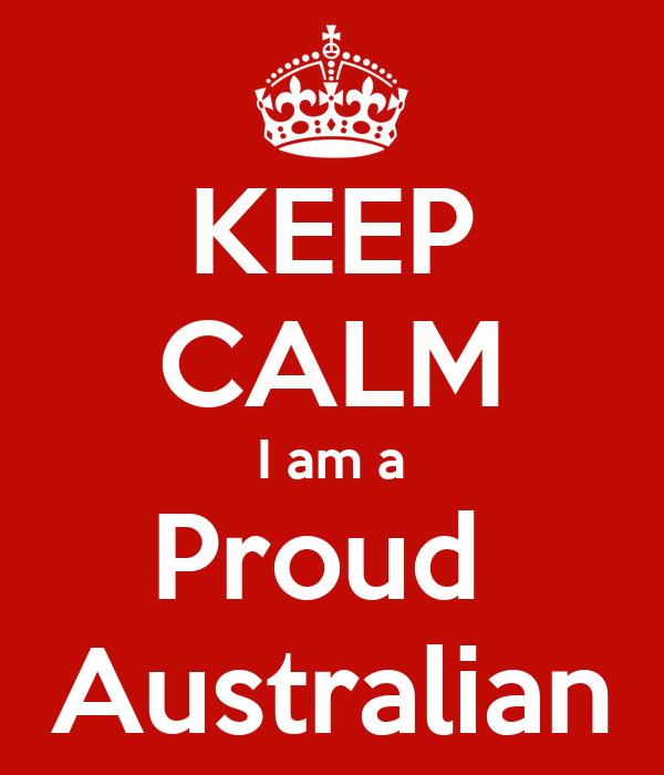 KEEP CALM I am a Proud  Australian