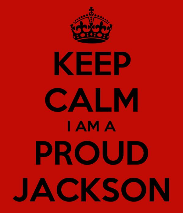 KEEP CALM I AM A PROUD JACKSON