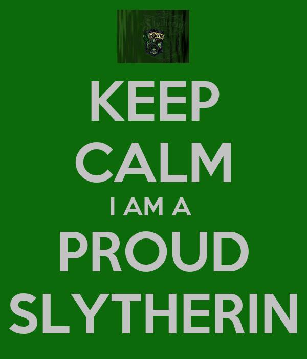KEEP CALM I AM A  PROUD SLYTHERIN