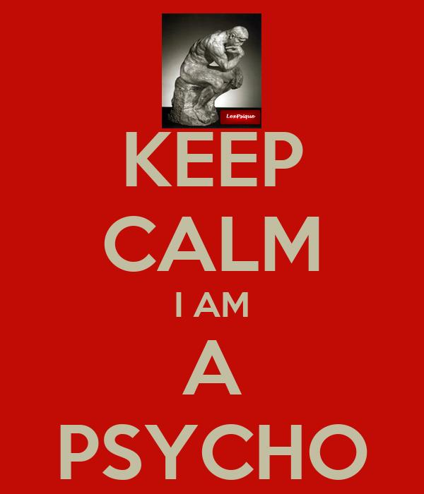 KEEP CALM I AM A PSYCHO