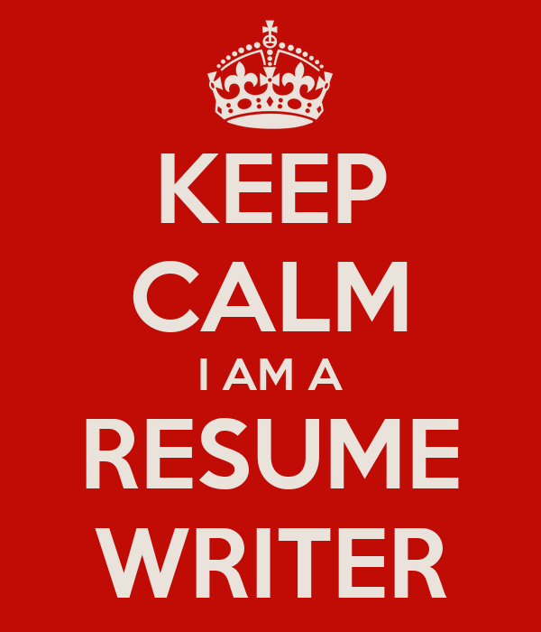 KEEP CALM I AM A RESUME WRITER