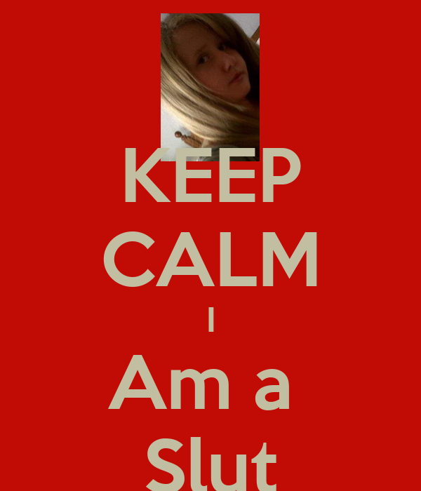 KEEP CALM I Am a  Slut
