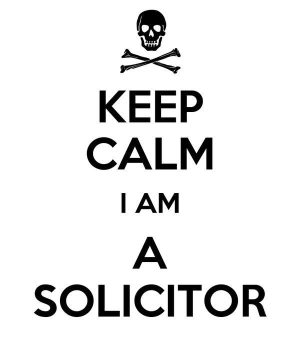 KEEP CALM I AM A SOLICITOR