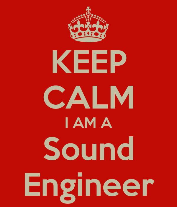 KEEP CALM I AM A Sound Engineer