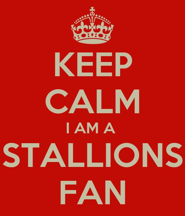 KEEP CALM I AM A  STALLIONS FAN