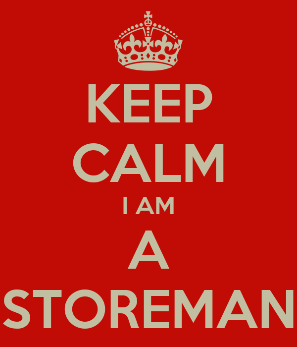 KEEP CALM I AM A STOREMAN