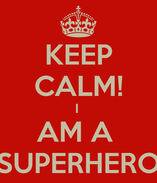 KEEP CALM! I AM A SUPERHERO Poster | BBB | Keep Calm-o-Matic
