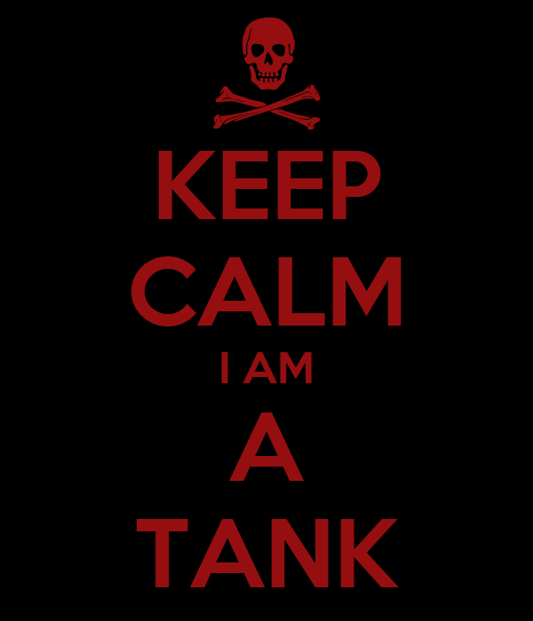 KEEP CALM I AM A TANK