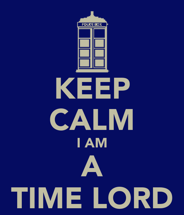 KEEP CALM I AM A TIME LORD