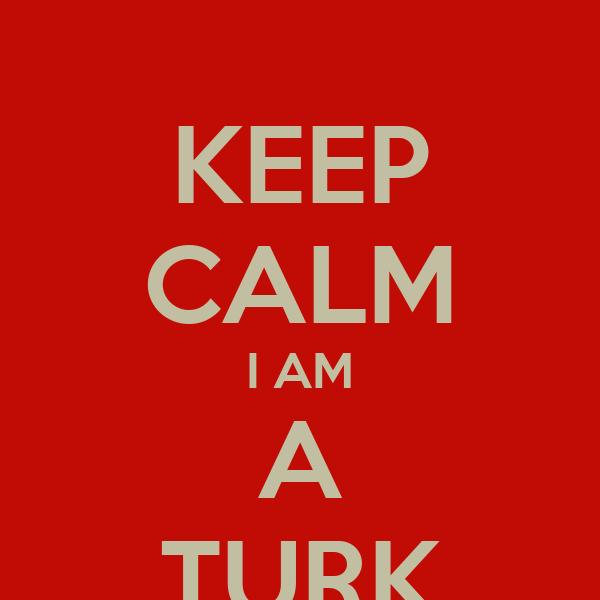 KEEP CALM I AM A TURK