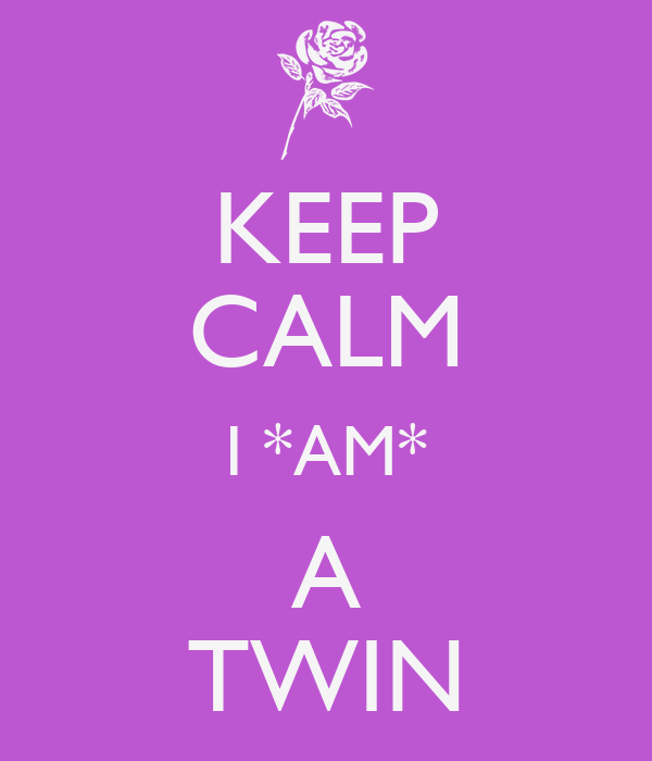 KEEP CALM I *AM* A TWIN