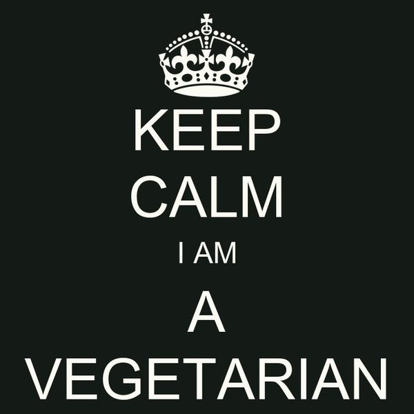 KEEP CALM I AM A VEGETARIAN