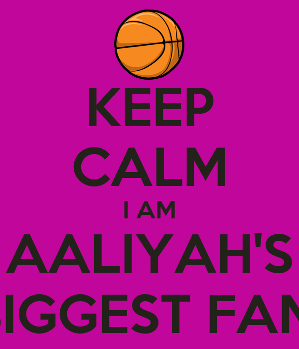 KEEP CALM I AM AALIYAH'S BIGGEST FAN!