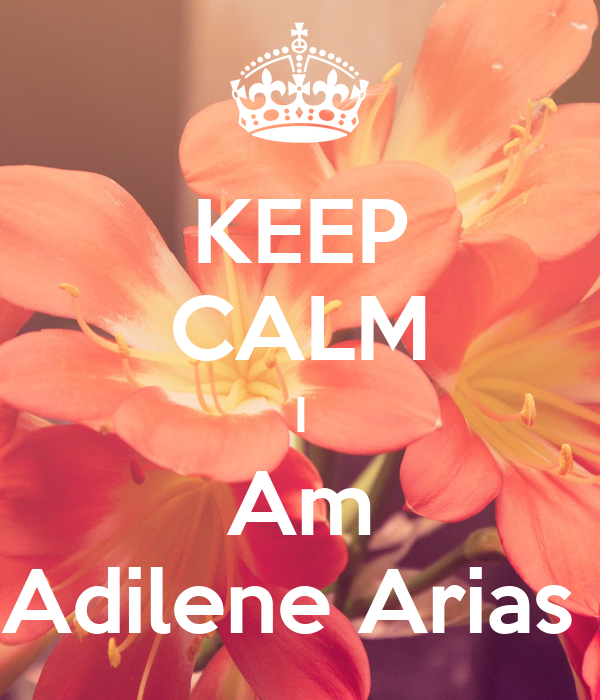 KEEP CALM I Am Adilene Arias