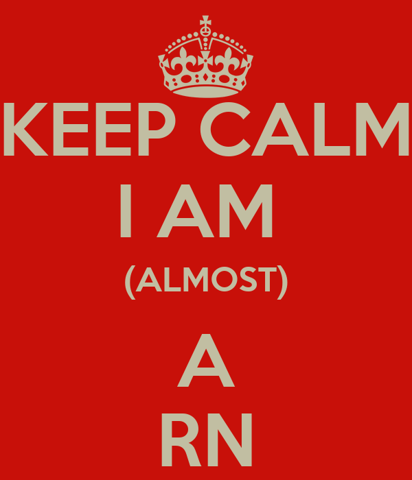 KEEP CALM I AM  (ALMOST) A RN