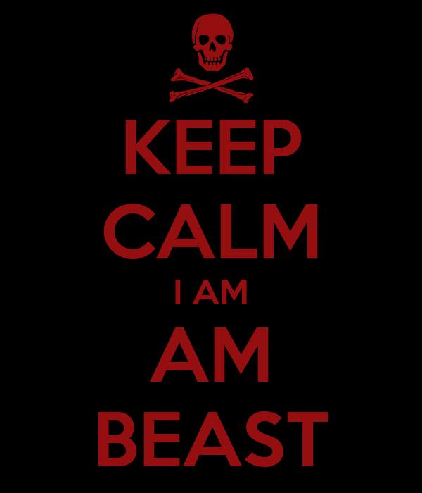 KEEP CALM I AM AM BEAST