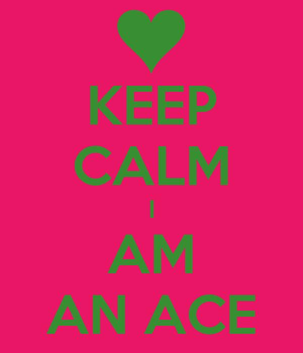 KEEP CALM I AM AN ACE