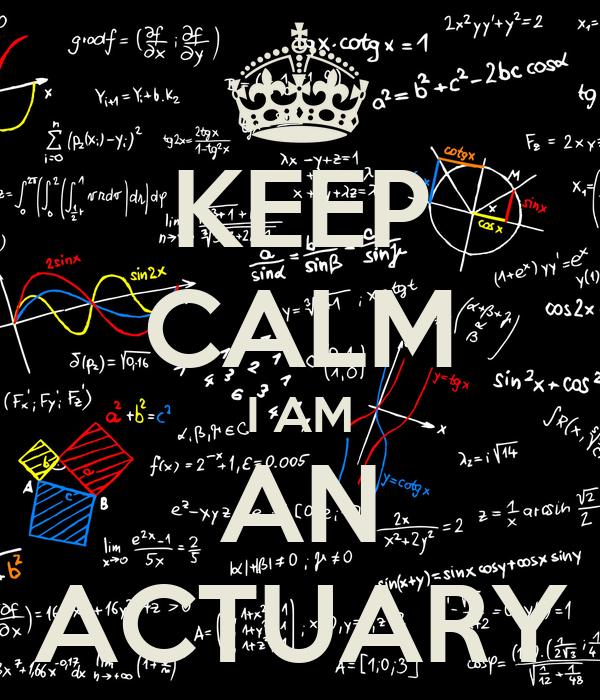 KEEP CALM I AM AN ACTUARY