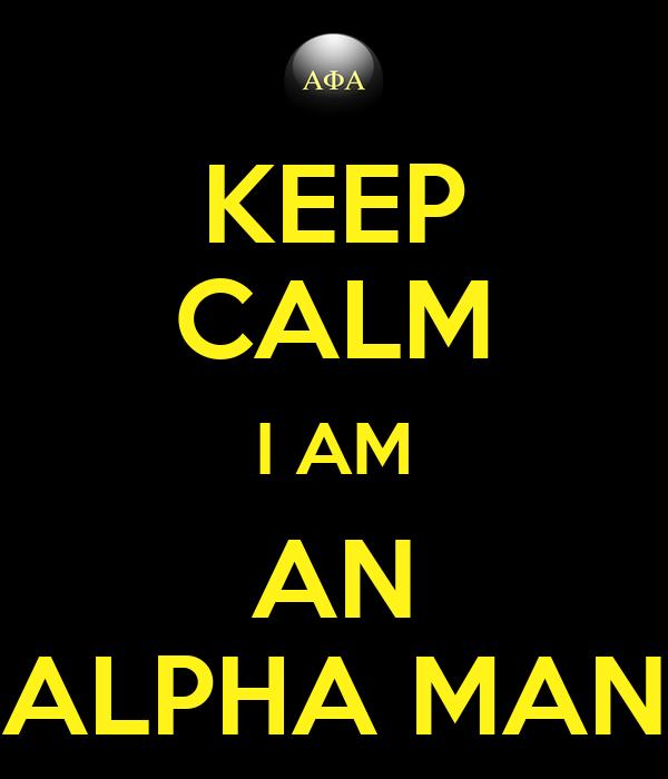 KEEP CALM I AM AN ALPHA MAN