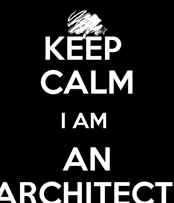 KEEP  CALM I AM  AN ARCHITECT