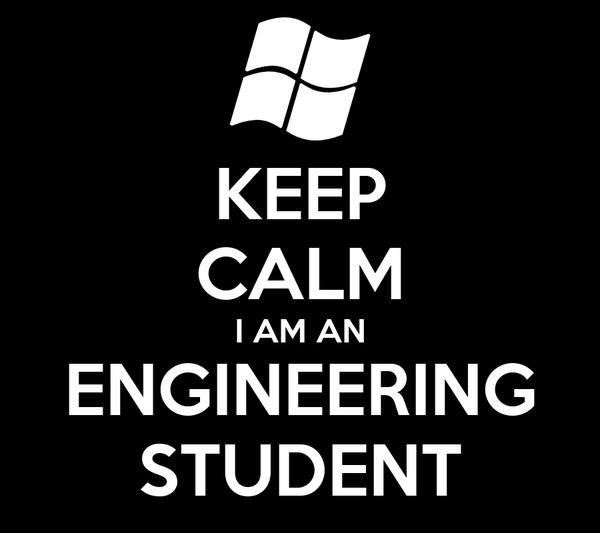 KEEP CALM I AM AN ENGINEERING STUDENT