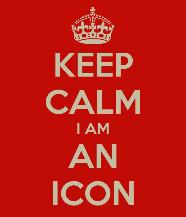 KEEP CALM I AM AN ICON