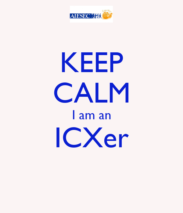 KEEP CALM I am an ICXer