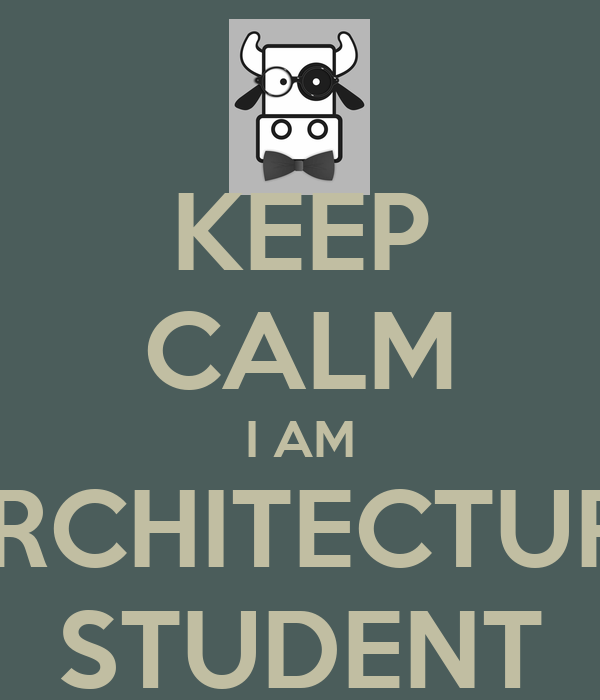 KEEP CALM I AM ARCHITECTURE STUDENT